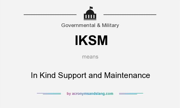 What does IKSM mean? It stands for In Kind Support and Maintenance