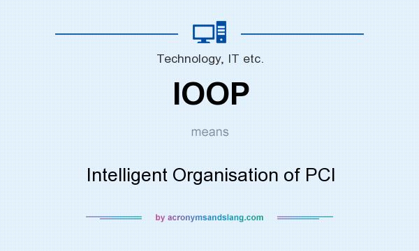 What does IOOP mean? It stands for Intelligent Organisation of PCI