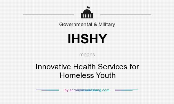 What does IHSHY mean? It stands for Innovative Health Services for Homeless Youth