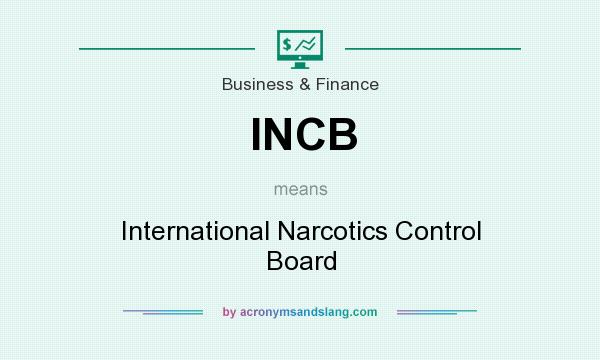 What does INCB mean? It stands for International Narcotics Control Board