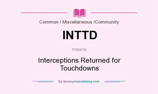 What does INTTD mean? It stands for Interceptions Returned for Touchdowns