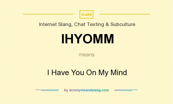 What does IHYOMM mean? It stands for I Have You On My Mind