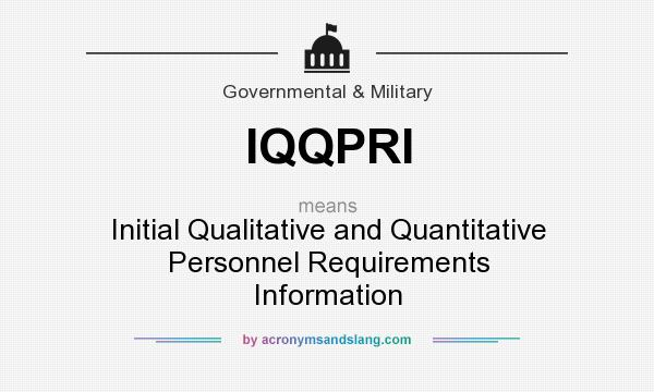 What does IQQPRI mean? It stands for Initial Qualitative and Quantitative Personnel Requirements Information