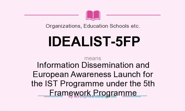 What does IDEALIST-5FP mean? It stands for Information Dissemination and European Awareness Launch for the IST Programme under the 5th Framework Programme