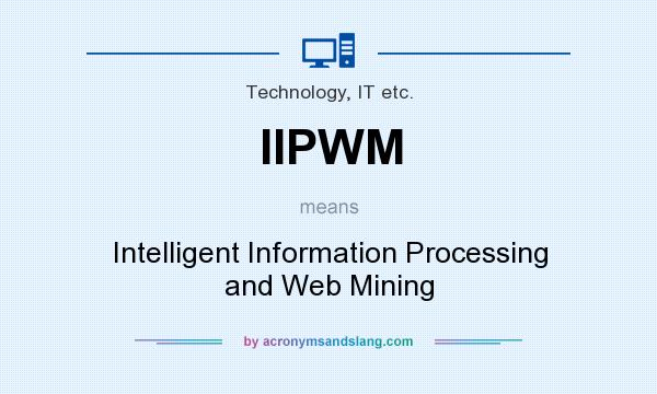 What does IIPWM mean? It stands for Intelligent Information Processing and Web Mining