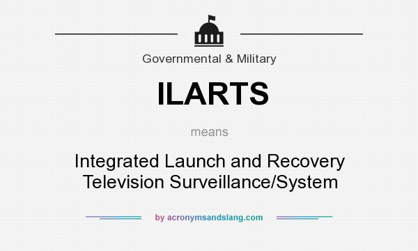 What does ILARTS mean? It stands for Integrated Launch and Recovery Television Surveillance/System
