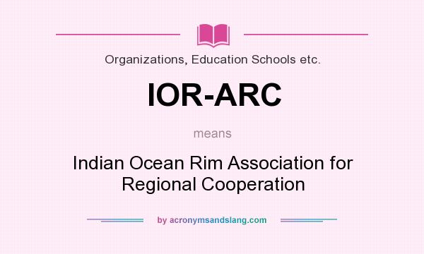 What does IOR-ARC mean? It stands for Indian Ocean Rim Association for Regional Cooperation