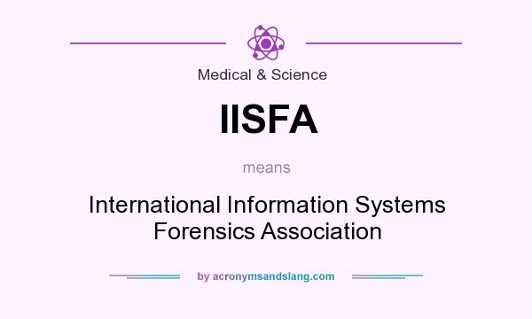 What does IISFA mean? It stands for International Information Systems Forensics Association