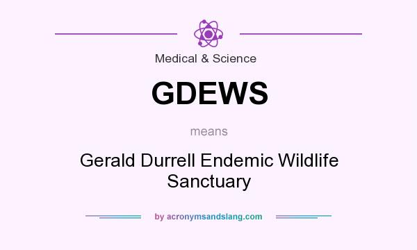 Awesome Definition Of GDEWS   GDEWS Stands For Gerald Durrell Endemic Wildlife  Sanctuary. By AcronymsAndSlang.com