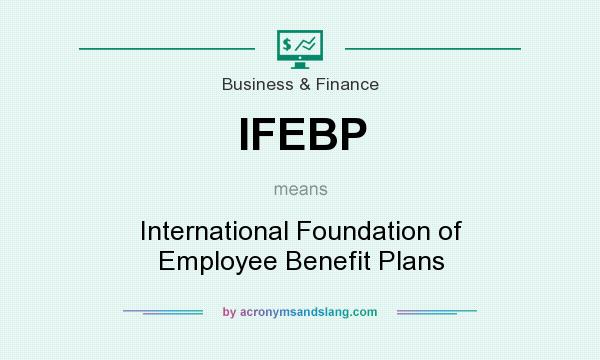 What does IFEBP mean? It stands for International Foundation of Employee Benefit Plans