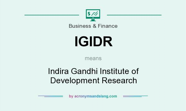 What does IGIDR mean? It stands for Indira Gandhi Institute of Development Research