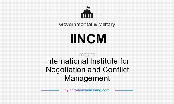 What does IINCM mean? It stands for International Institute for Negotiation and Conflict Management