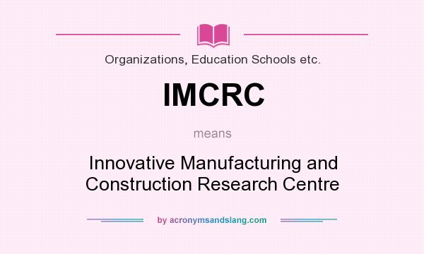 What does IMCRC mean? It stands for Innovative Manufacturing and Construction Research Centre