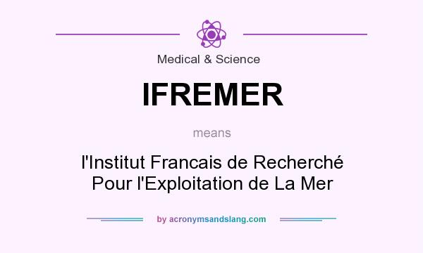 What does IFREMER mean? It stands for l`Institut Francais de Recherché Pour l`Exploitation de La Mer