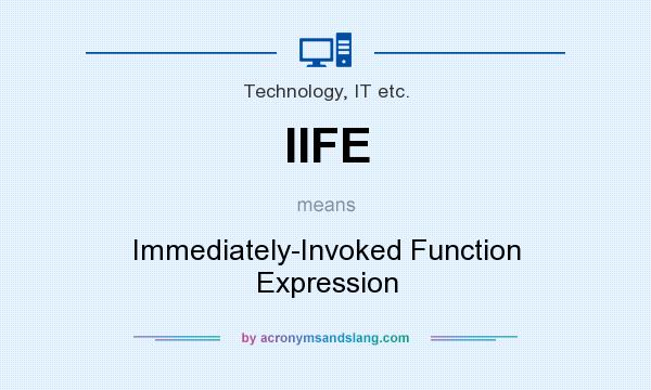 What does IIFE mean? It stands for Immediately-Invoked Function Expression