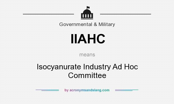 What does IIAHC mean? It stands for Isocyanurate Industry Ad Hoc Committee