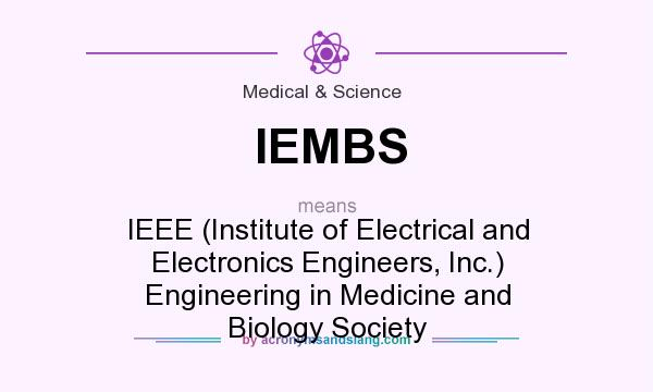 What does IEMBS mean? It stands for IEEE (Institute of Electrical and Electronics Engineers, Inc.) Engineering in Medicine and Biology Society