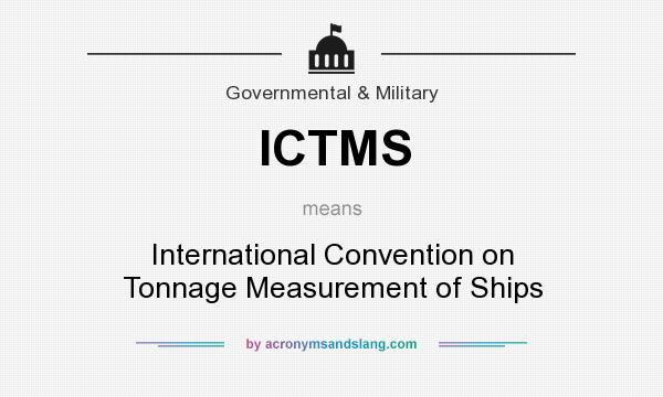What does ICTMS mean? It stands for International Convention on Tonnage Measurement of Ships