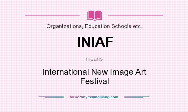What does INIAF mean? It stands for International New Image Art Festival