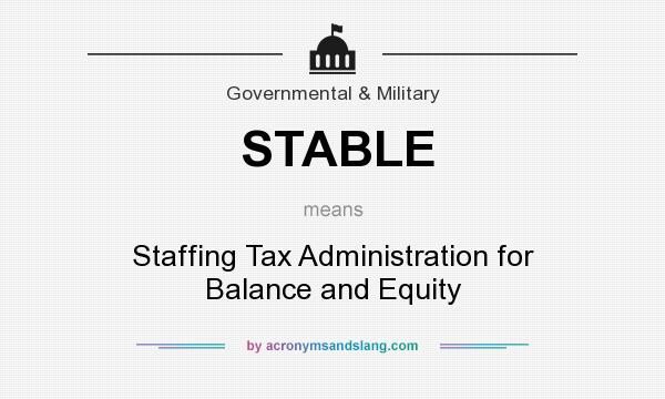 What does STABLE mean? It stands for Staffing Tax Administration for Balance and Equity