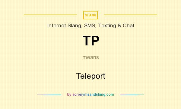 What does TP mean? It stands for Teleport