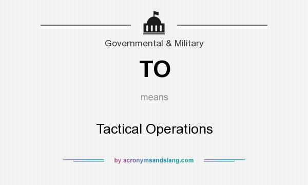 What does TO mean? It stands for Tactical Operations