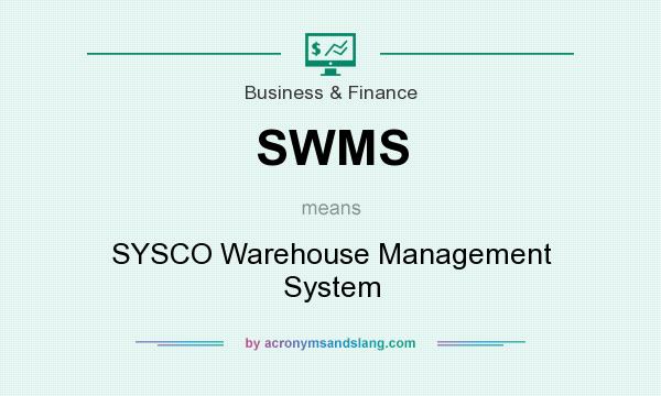 What does SWMS mean? It stands for SYSCO Warehouse Management System
