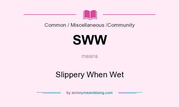 What does SWW mean? It stands for Slippery When Wet
