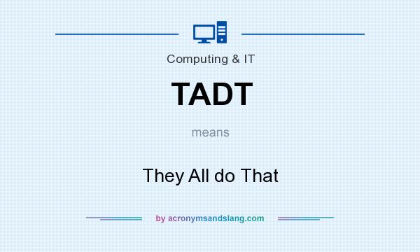 What does TADT mean? It stands for They All do That