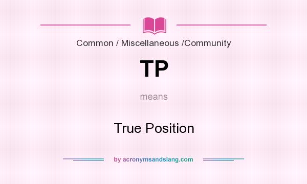 What does TP mean? It stands for True Position