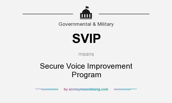 What does SVIP mean? It stands for Secure Voice Improvement Program