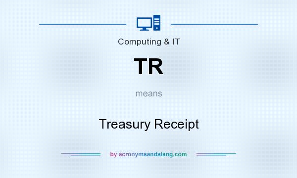 What does TR mean? It stands for Treasury Receipt