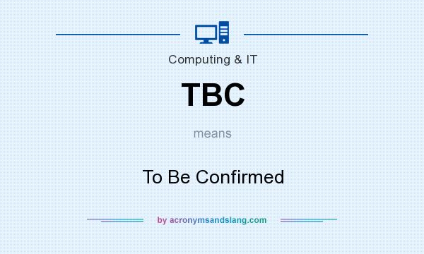What does TBC mean? It stands for To Be Confirmed