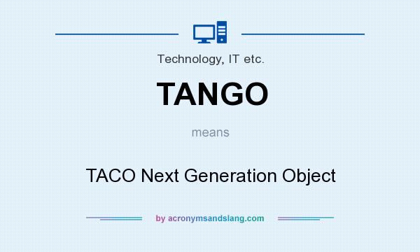 What does TANGO mean? It stands for TACO Next Generation Object