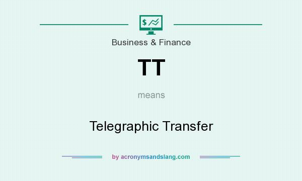 What does TT mean? It stands for Telegraphic Transfer