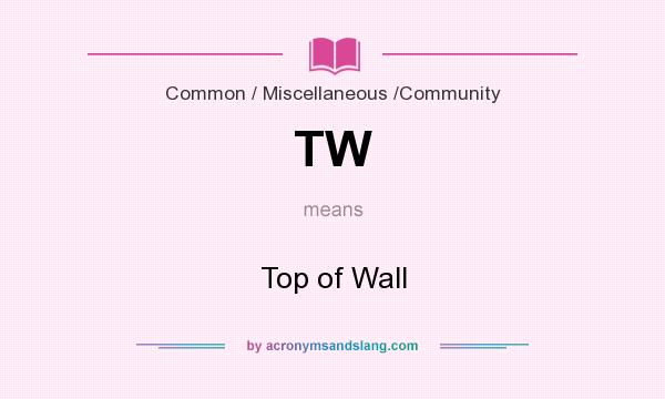 What does TW mean? It stands for Top of Wall