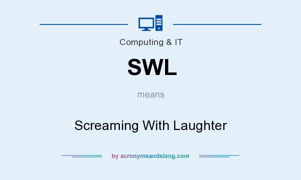 What does SWL mean? It stands for Screaming With Laughter