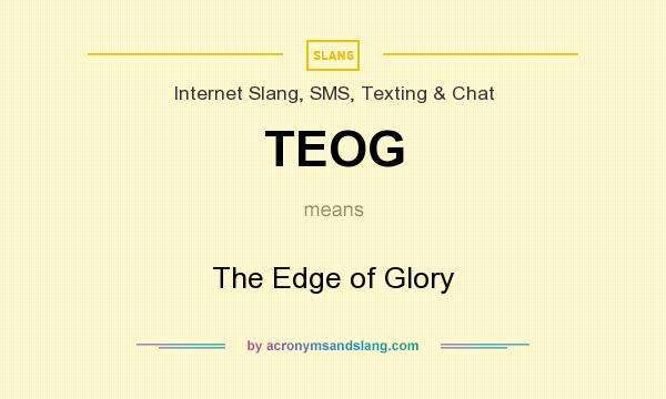 What does TEOG mean? It stands for The Edge of Glory