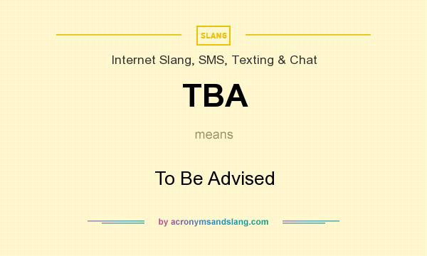 What does TBA mean? It stands for To Be Advised