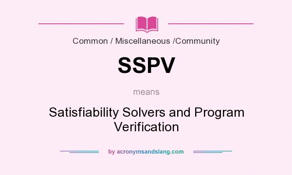 What does SSPV mean? It stands for Satisfiability Solvers and Program Verification
