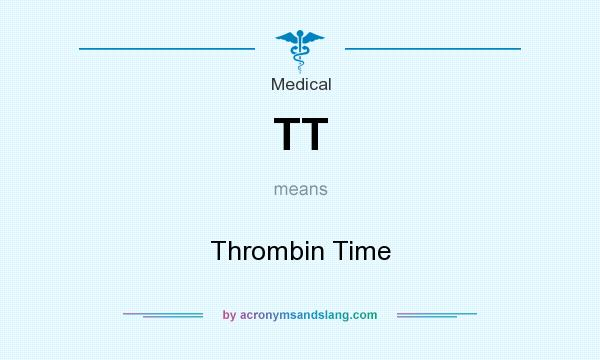 What does TT mean? It stands for Thrombin Time