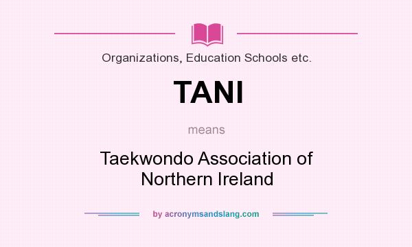 What does TANI mean? It stands for Taekwondo Association of Northern Ireland