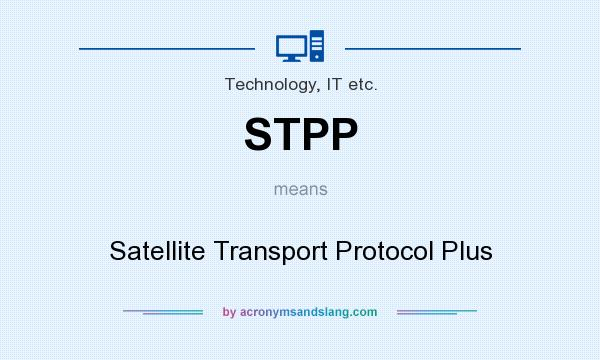 What does STPP mean? It stands for Satellite Transport Protocol Plus