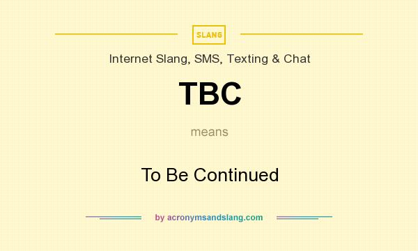 What does TBC mean? It stands for To Be Continued