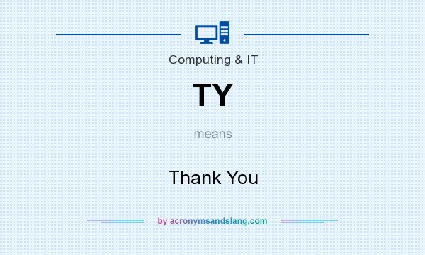 What does TY mean? It stands for Thank You