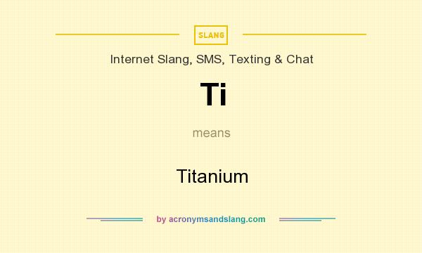 What does Ti mean? It stands for Titanium