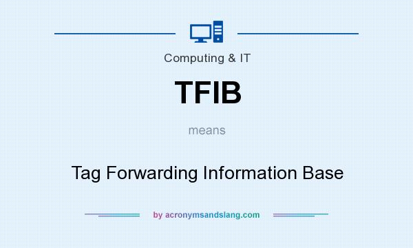 What does TFIB mean? It stands for Tag Forwarding Information Base