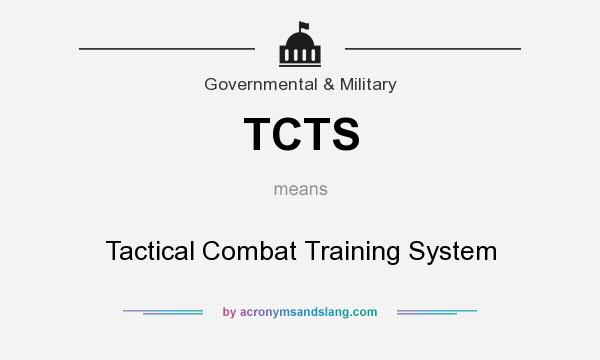 What does TCTS mean? It stands for Tactical Combat Training System