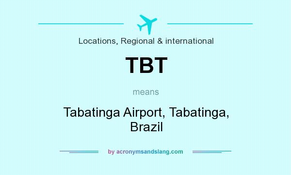 What does TBT mean? It stands for Tabatinga Airport, Tabatinga, Brazil