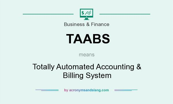 What does TAABS mean? It stands for Totally Automated Accounting & Billing System